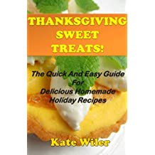 Thanksgiving Sweet Treats! The Quick And Easy Guide For Delicious Homemade Holiday Recipes (Dessert Recipes Book 2) (English Edition)