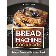 Bread Machine Cookbook: Delicious Recipes for Homemade Bread (Bread Maker & Bread Machine Recipes) (English Edition)