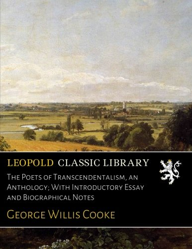 The Poets of Transcendentalism, an Anthology; With Introductory Essay and Biographical Notes por George Willis Cooke