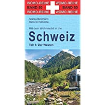 Mit dem Wohnmobil in die Schweiz: Teil 1: Der Westen (Womo-Reihe)