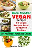 Rice Cooker Vegan Recipes - Easy Meal Prep Plant Based Cooking: 50 Vegan Recipes Total - 20 Quinoa Recipes (Vegan Rice Cooker Recipes Book 1)