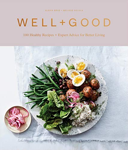Well+Good Cookbook: 100 Healthy Recipes + Expert Advice for Better Living -