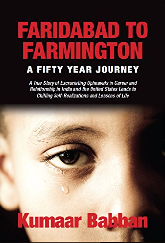 Faridabad to Farmington - A Fifty Year Journey: A True Story of Excruciating Upheavals in Career and Relationship in India and the United States Leads ... Self-Realizations and Lessons of Life
