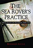 The Sea Rover's Practice: Pirate Tactics and Techniques, 1630–1730