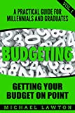 Book cover image for Budgeting: A Practical Financial Guide for Millennials and Grads Vol. 1 Get Your Budget on Point (Student Loan Debt, Debt, Save Money, Get o