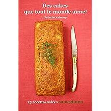 Des cakes que tout le monde aime! 25 recettes salées sans gluten