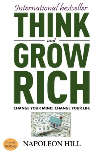 Think And Grow Rich: Change Your Mind, Change Your Life por Napoleon Hill