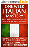 Italian: One Week Italian Mastery: The Complete Beginner's Guide to Learning Italian in just 1 Week! Detailed Step by Step Process to Understand the Basics. ... List Italy Phrasebook)) (English Edition)