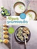 Algues gourmandes: Les vertus de la mer sont dans l'assiette (CUISINE) (French Edition)