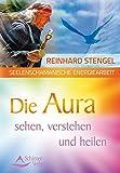Seelenschamanische Energiearbeit - Die Aura sehen, verstehen und heilen