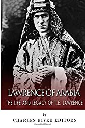 Lawrence of Arabia: The Life and Legacy of T.E. Lawrence by Charles River Editors (2014-11-12)