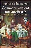 Comment vivaient nos ancêtres ? : De leurs coutumes à leurs habitudes