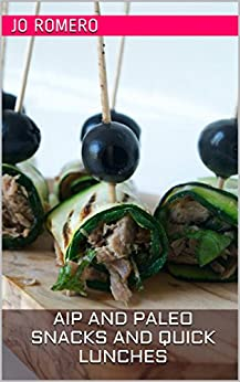 AIP and Paleo Snacks and Quick Lunches by [Romero, Jo]