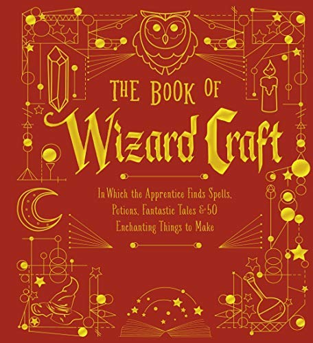 The Book of Wizard Craft: In Which the Apprentice Finds Spells, Potions, Fantastic Tales & 50 Enchanting Things to Make (The Books of Wizard Craft 1) (English Edition)