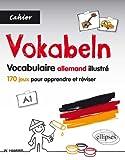 Vokabeln Vocabulaire allemand illustré : 170 jeux pour apprendre et réviser, A1