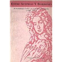 Entre austrias y borbones. el archiduque Carlos y la monarquia de espa