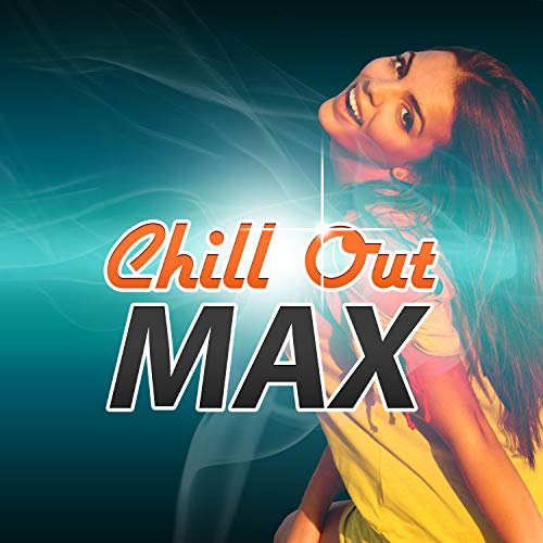 Chill Out Max - The Best Chillout Vibes of Positive Sounds, Summer Chill, Beach Party, Holidays Music, Summer Solstice, Miami Beach