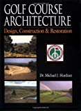 Golf Architecture: Design, Construction and Restoration