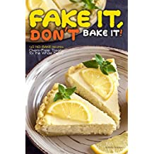 Fake It, Don't Bake It!: 40 No-Bake Recipes – Oven-Free Treats for the Whole Family (English Edition)