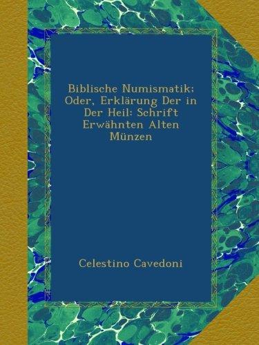 Biblische Numismatik; Oder, Erklärung Der in Der Heil: Schrift Erwähnten Alten Münzen (Biblische Münze)