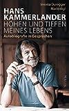 Hans Kammerlander - Höhen und Tiefen meines Lebens: Autobiografie in Gesprächen - Hans Kammerlander, Verena Duregger, Mario Vigl