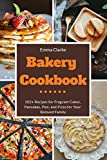 Best Bakery Cookbooks - Bakery Cookbook: 102+ Recipes for Fragrant Cakes, Pancakes Review