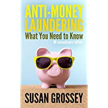 Anti-Money Laundering: What You Need to Know (UK accountancy edition): A concise guide to anti-money laundering and countering the financing of those working in the UK accountancy sector