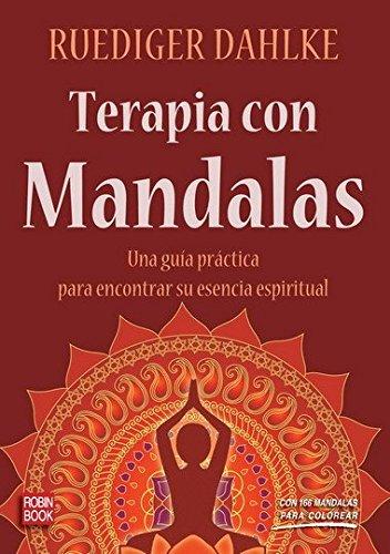 Terapia con mandalas: Una guía práctica para encontrar su esencia espiritual (Exitos Autoayuda)