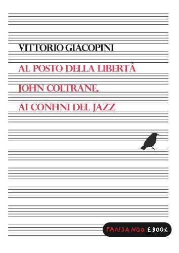 Al posto della libertà. John Coltrane ai confini del jazz - Amazon Libri