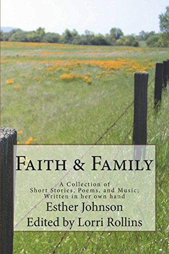 Faith & Family: A Collection of Short Stories, Poems, and Music; Written in her own hand por Esther Johnson