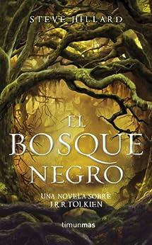 El Bosque Negro. Una novela sobre J. R. R. Tolkien de [Hillard, Steve]