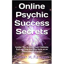 Online Psychic Success Secrets: Insider Tips to Build Your Clientele, Earn a Living and Stay Sane as an Online Phone Psychic (English Edition)