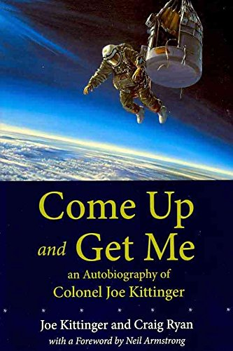 [(Come Up and Get Me : An Autobiography of Colonel Joseph Kittinger)] [By (author) Joe W. Kittinger ] published on (June, 2010)