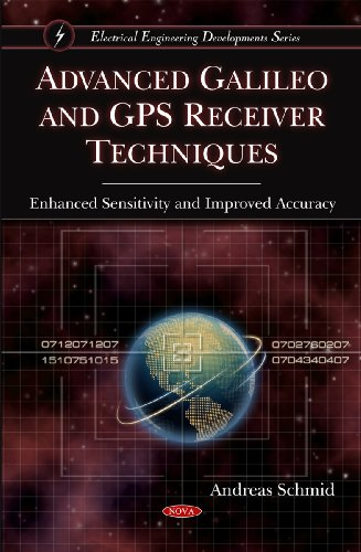 Advanced Galileo and GPS Receiver Techniques: Enhanced Sensitivity and Improved Accuracy (Electrical Engineering Developments)