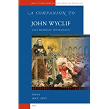 A Companion to John Wyclif: Late Medieval Theologian (Brill's Companions to the Christian Tradition, Band 4)