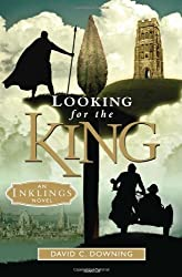 Looking for the King: An Inklings Novel by David C. Downing (1-Nov-2010) Hardcover