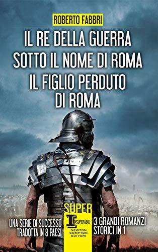 Il re della guerra - Sotto il nome di Roma - Il figlio perduto di Roma