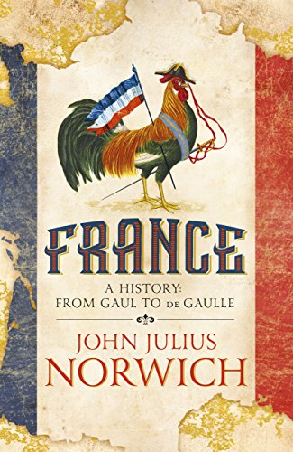 France: A History: from Gaul to de Gaulle (English Edition) por John Julius Norwich