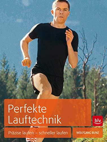 Perfekte Lauftechnik: Präzise laufen - schneller laufen (BLV) (Klettern Beobachten)