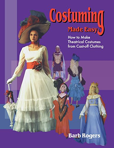 Chicago Kostüm Theater - Costuming Made Easy: How to Make Theatrical Costumes from Cast-Off Clothing