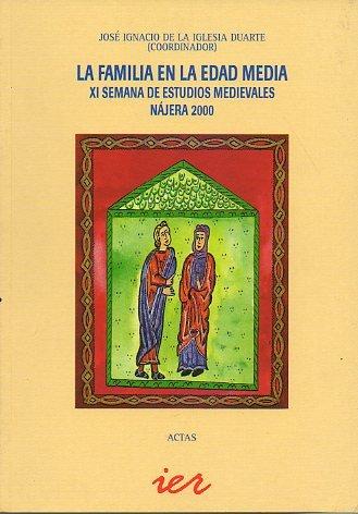 La Familia en la Edad Media: XI Semana de Estudios Medievales (Nájera 2000), del 31 de julio al 4 de agosto de 2000 por José Ignacio (Coord.) De la Iglesia Duarte