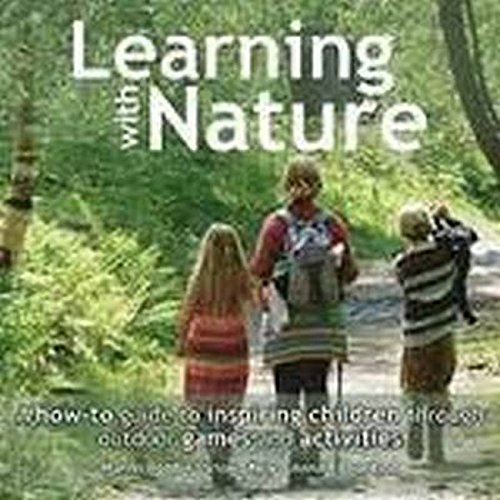 Learning with Nature: A How-to Guide to Inspiring Children Through Outdoor Games and Activities -