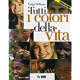 Tutti i colori della vita. Con Ciotti, non lasciamoci rubare il futuro. Con espansione online. Per le Scuole superiori