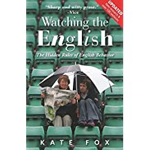 Watching the English: The Hidden Rules of English Behavior: Written by Kate Fox, 2014 Edition, (2nd Edition) Publisher: Nicholas Brealey Publishing [Paperback]