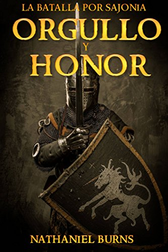 Orgullo Y Honor - La Batalla Por Sajonia por Nathaniel Burns