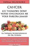 CANCER : Les Thérapies dont votre Oncologue ne Vous Parlera Jamais: Livre 1 : La Thérapie Nutritionnelle du   Dr. Gerson