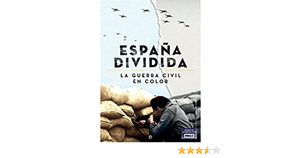 España Dividida La Guerra Civil En Color Amazon Co Uk La Esfera De Los Libros S L 9788490604946 Books