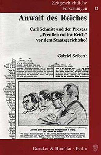 Anwalt des Reiches, Carl Schmitt und der Prozess Preußen contra Reich vor dem Staatsgerichtshof. Mit 6 Bildtafeln. (Zeitgeschichtliche Forschungen; ZGF 12)