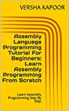 Assembly Language Programming Tutorial For Beginners: Learn Assembly Programming From Scratch: Learn Assembly Programming Step By Step