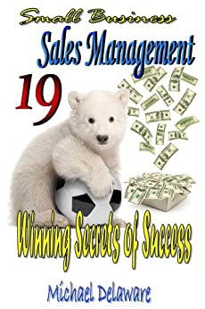 Small Business Sales Management: 19 Winning Secrets of Success by [Delaware, Michael]